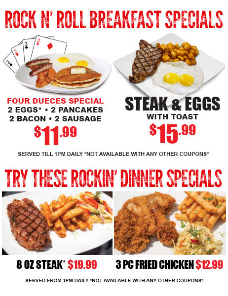 Rock n Roll Breakfast Specials 4 dueces special $11.99 and Steak n Eggs $15.99